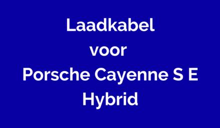 Laadkabel voor Porsche Cayenne S E Hybrid