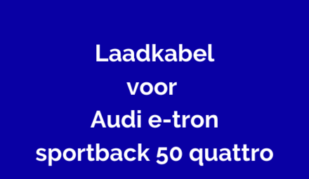 Laadkabel voor Audi e-tron sportback 50 quattro