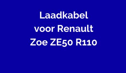 Laadkabel voor Renault Zoe ZE50 R110