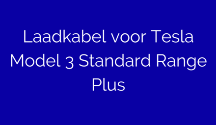 Laadkabel voor Tesla Model 3 Standard Range Plus