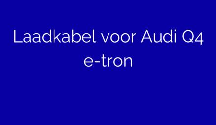 Laadkabel voor Audi Q4 e-tron