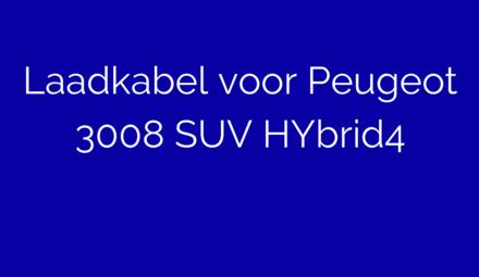 Laadkabel voor Peugeot 3008 SUV HYbrid4