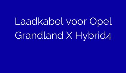 Laadkabel voor Opel Grandland X Hybrid4