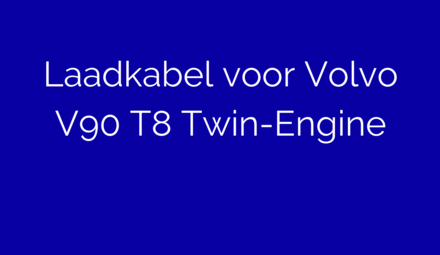 Laadkabel voor Volvo V90 T8 Twin-Engine