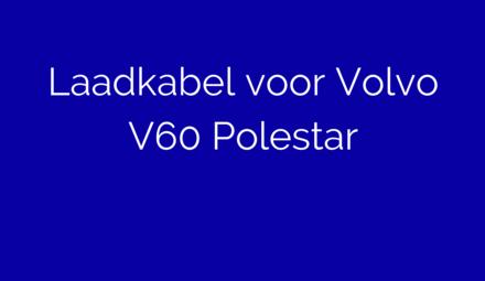 Laadkabel voor Volvo V60 Polestar