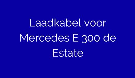 Laadkabel voor Mercedes E300 de Estate