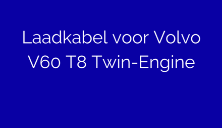 Laadkabel voor Volvo V60 T8 Twin-Engine
