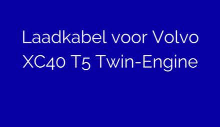 Laadkabel voor Volvo XC40 T5 Twin-Engine