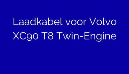 Laadkabel voor Volvo XC90 T8 Twin-Engine