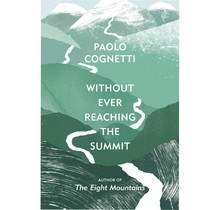 Paolo Cognetti - Without Ever Reaching The Summit