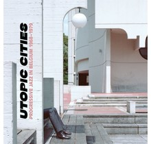 Various - Utopic Cities: Progressive Jazz in Belgium 1968-79