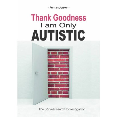 Ferrian Jonker Thank Goodness I am Only Autisctic