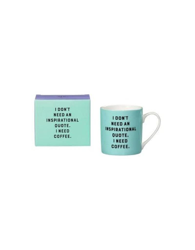 """I don't need an inspirational quote"" mug"