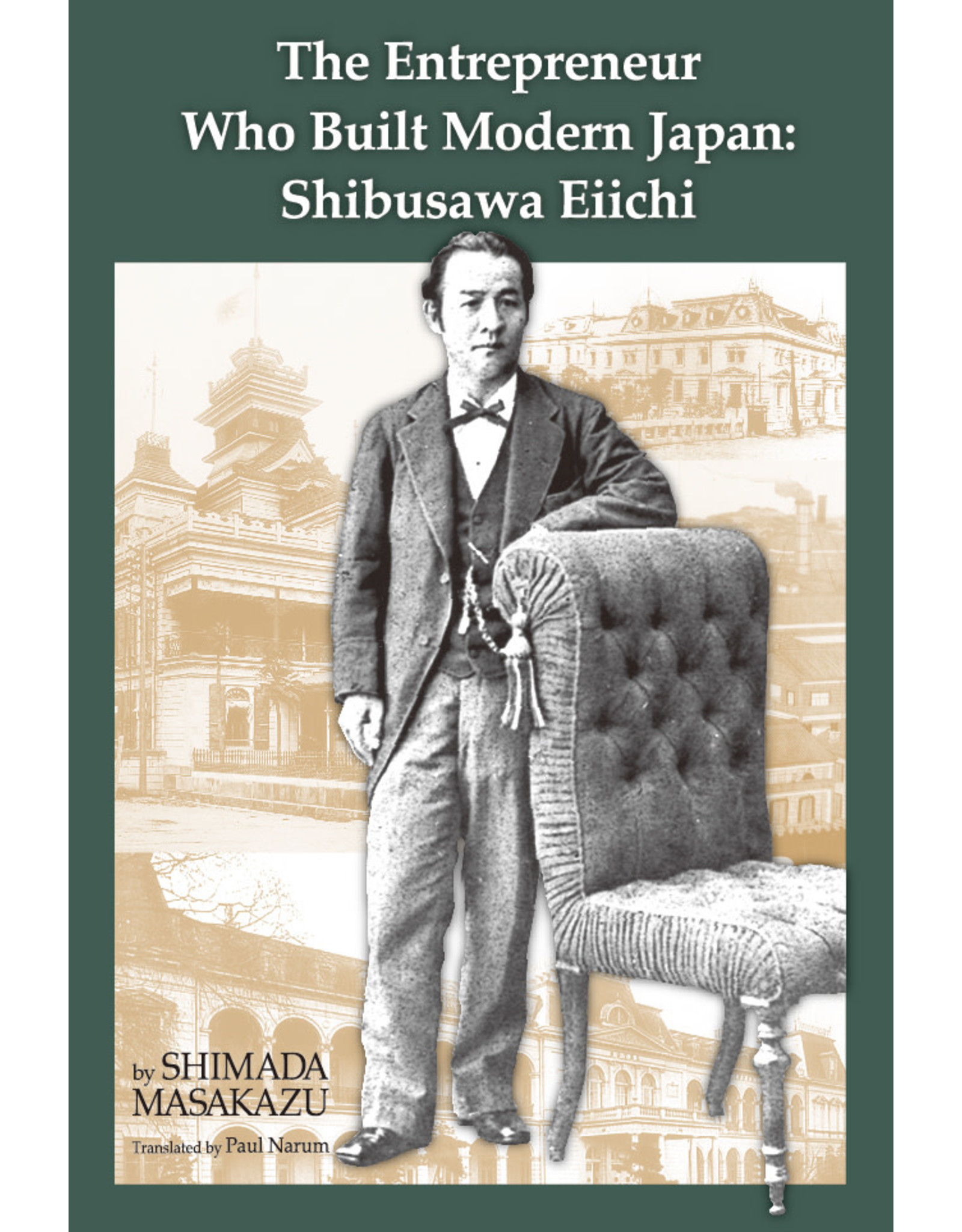 JPIC The Entrepreneur Who Built Modern Japan: Shibusawa Eiichi