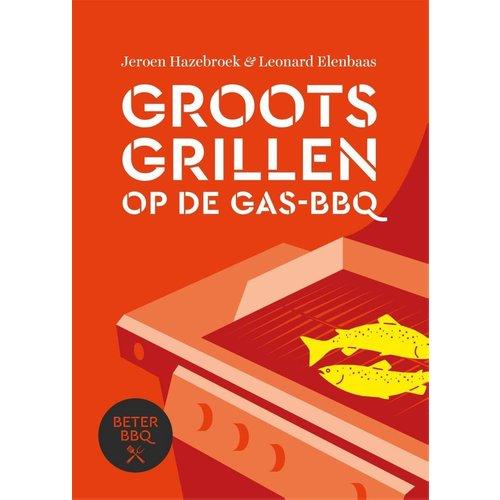 """Kookboek """"Groots grillen op de gas-bbq - Jeroen Hazebroek"""""""