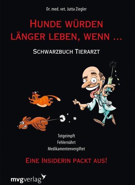 Hunde würden länger leben, wenn ...von Dr.med.vet. Jutta Ziegler