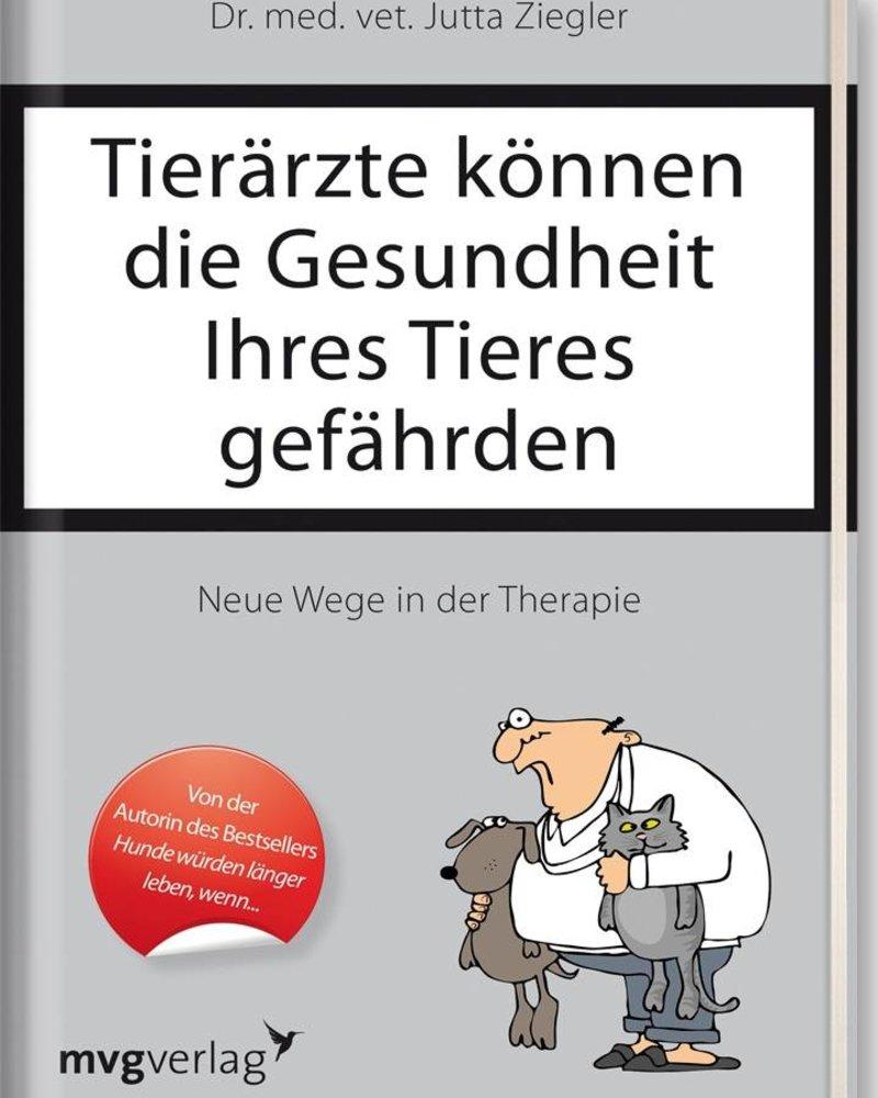 Tierärzte können die Gesundheit Ihres Tieres gefährden von Dr.med.vet. Jutta Ziegler