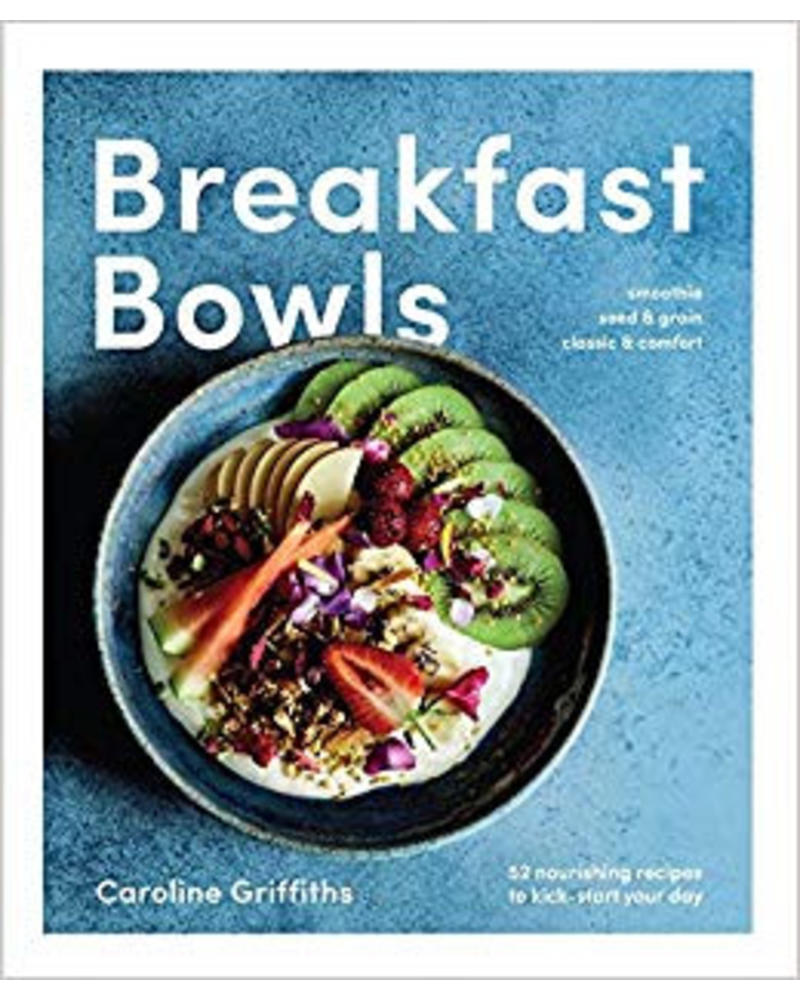 Breakfast bowls, 52 Beautiful recipes for a better morning