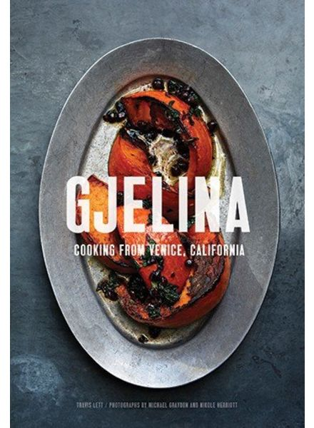 Gjelina cooks: California Cooking from Venice