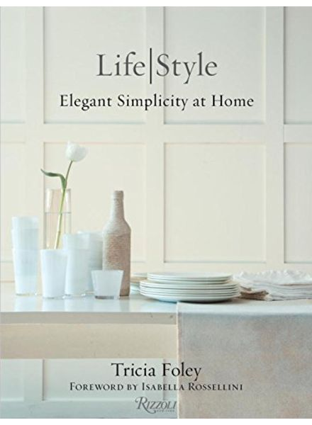 Rizzoli Foley Tricia Life/Style, Elegant simplicity at Home