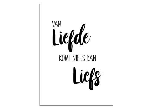 DesignClaud Super sale: Van liefde komt niets dan liefs - Tekst poster - Wanddecoratie - Zwart wit - A4