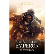 The Primarchs Anthology: Sons of the Emperor