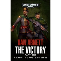 The Victory - Part One (A Gaunt's Ghosts Omnibus)