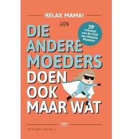Uitgeverij Snor Relax Mama! Die Andere Moeders Doen Ook Maar Wat