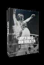 Liever dood dan verliezen - Ben Zwezerijnen, een Nederlandse bokslegende