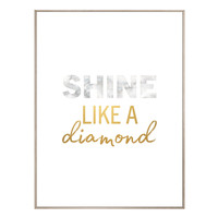 Shine Like a Diamond - Gerahmtes Bild 30 x 40 cm