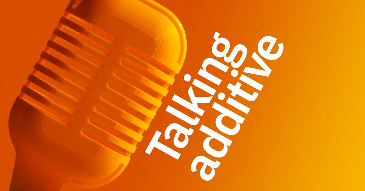 Podcast Talking Additive gelanceerd