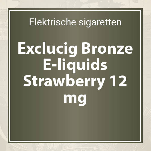 Exclucig Bronze E-liquids Strawberry 12 mg