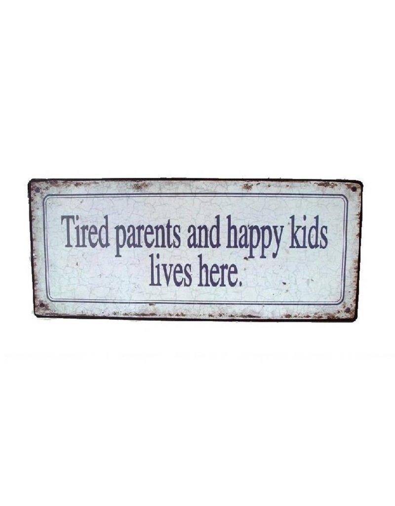 Nostalgische Metalen Wandbord TIRED PARENTS HAPPY KIDS