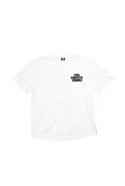 "I Feel Perfectly Terrible Tee ""White"""