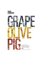 Grape, Olive, Pig : travels through Spain's food culture