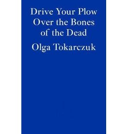 TOKARCZUK Olga Drive your plow over the bones of the dead