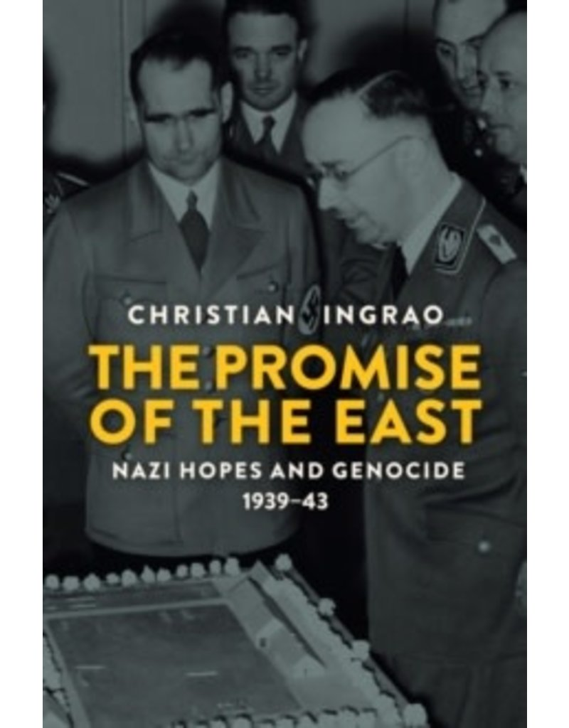 The Promise Of The East : Nazi Hopes & Genocide 1939-43
