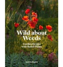 Wild about Weeds : Garden design with rebel plants