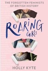 Roaring Girls The Forgotten Feminists of British History