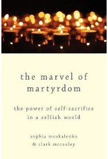 The Marvel of Martyrdom : The Power of Self-Sacrifice in a Selfish World