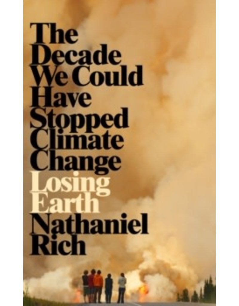 Losing earth: The decade we could have stopped climate change