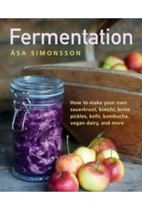 Fermentation : how to make your own sauerkraut, kimchi, brine pickles, kefir, kombucha, vegan dairy, and more