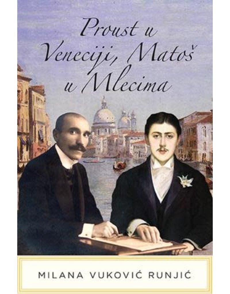 VUKOVIĆ RUNJIĆ Milana Proust u Veneciji, Matoš u Mlecima