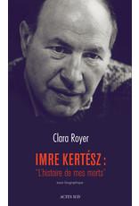 Imre  Kertesz: L'histoire de mes morts - Essai biographique