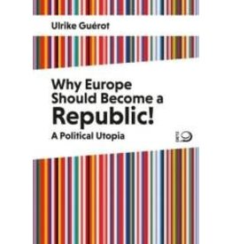 GUEROT Ulrike Why Europe should become a republic