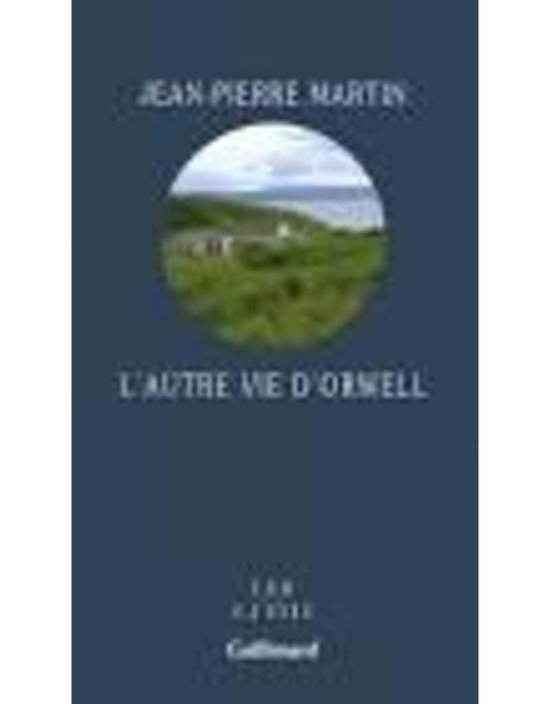 MARTIN Jean-Pierre L'autre vie d'Orwell