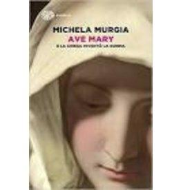 MURGIA Michela Ave Mary. E la chiesa inventò la donna
