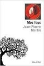 MARTIN Jean-Pierre Mes fous
