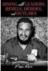 Dining with leaders, rebels, heroes and outlaws