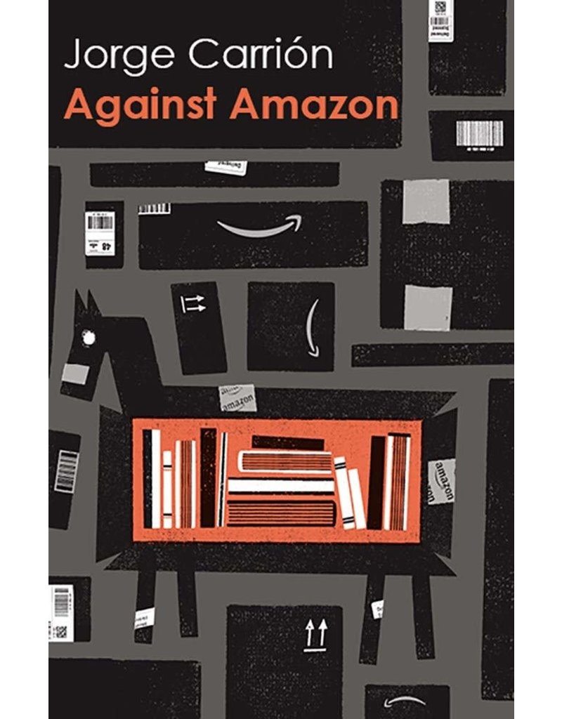 CARRION Jorge Against Amazon: And Other Essays